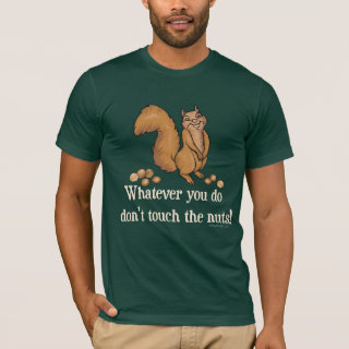 Funny Animal Slogan Shirts - Whatever you do, don't touch the nuts! T-Shirt