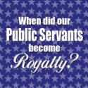 When did our Public Servants become Royalty? zazzle_button