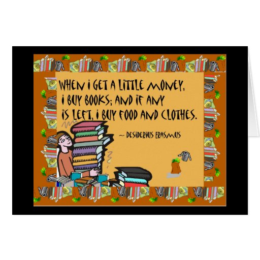 When I get a little money, I buy books Greeting Card | Zazzle