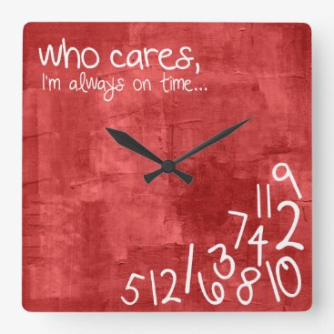 who cares, I'm always on time... Grunged Red Square Wall Clock