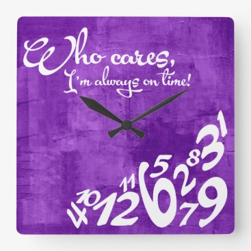 Who cares, I'm always on time! - rustic purple Square Wall Clock