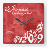 Who cares, I'm always on time! - rustic red Square Wallclocks
