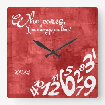 Who cares, I'm always on time! - rustic red Square Wall Clock