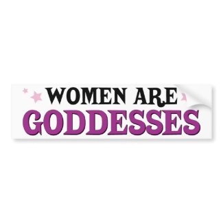 Women are Goddesses bumpersticker