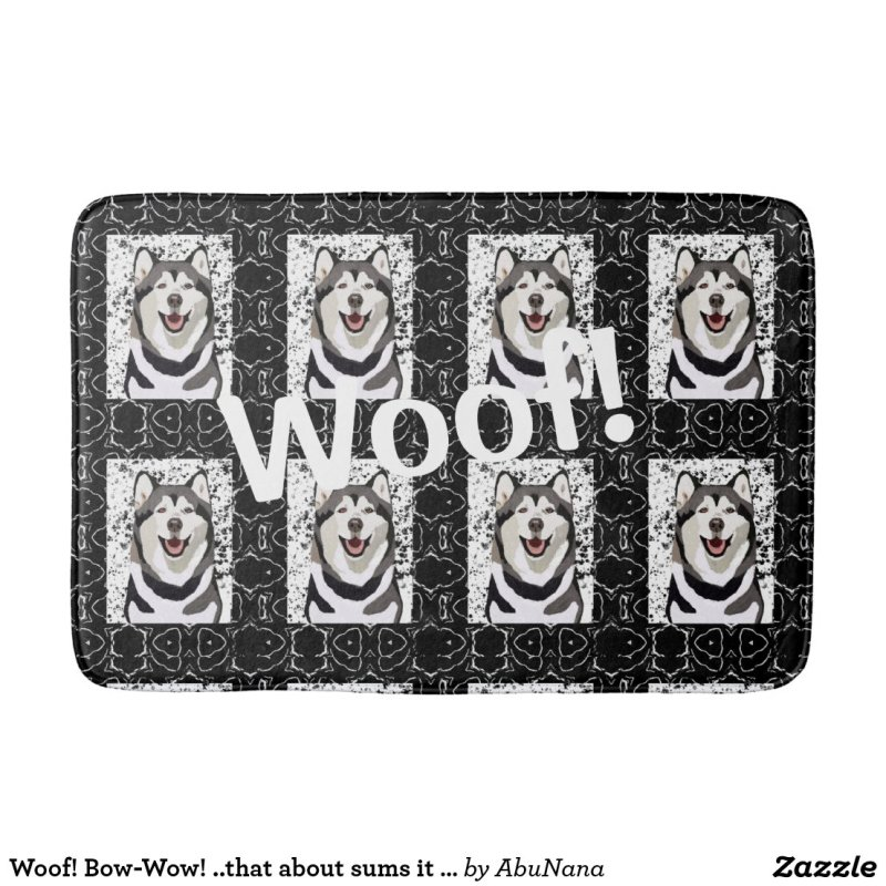 Woof! Bow-Wow! ..that about sums it up!  Husky Bath Mat