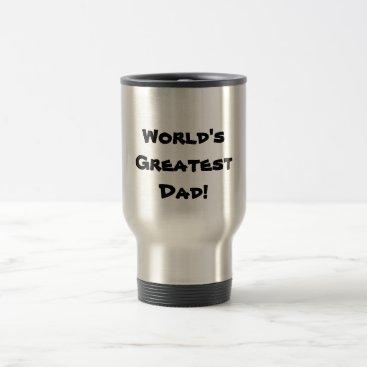 World's Greatest Dad! Travel coffee mug