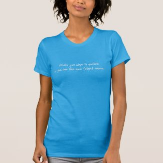 Writers give shape to questions so you can . . . shirt