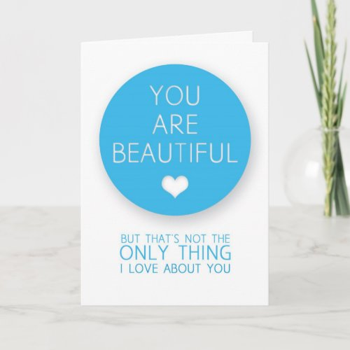 You Are Beautiful But That's Not The Only Thing I card