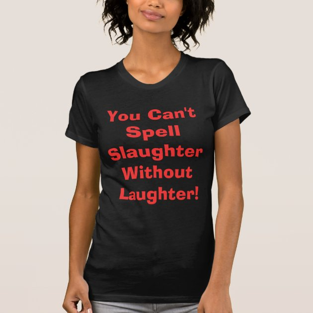 You Laughter Spell T Slaughter Without Can