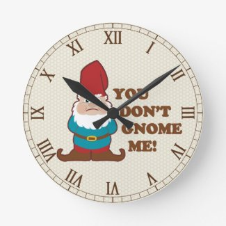 You Don't Gnome Me Cute Round Clock
