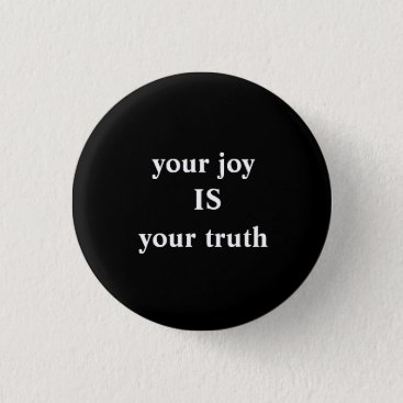 your joy IS your truth Pinback Button