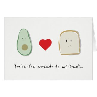You're the avocado to my toast birthday card