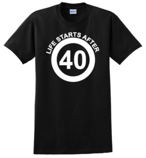 Life Starts After 40 (or 50, 60, 70, 80) T-Shirt