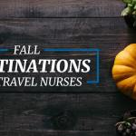 Fall Destinations For Travel Nurses