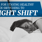 Tips for staying healthy when switching to night shift