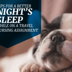 6 Tips For A Better Night's Sleep While on a Travel Nursing Assignment