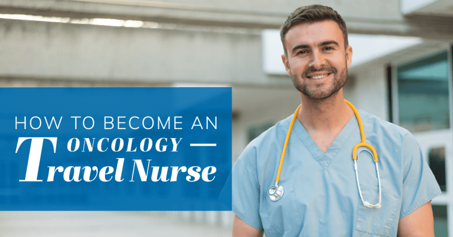 How to Become An Oncology Travel Nurse