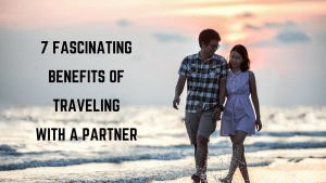 7 Fascinating benefits of traveling with a partner (1)