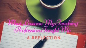 What Lessons My Teaching Profession Taught Me: A Reflection