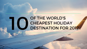 10 of the world's cheapest holiday destination for 2017
