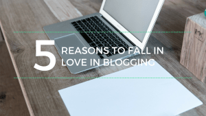 5 reasons to fall in love in blogging