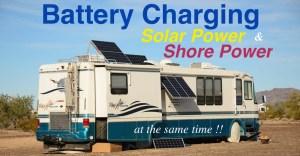 RV  Marine Battery Charging  Solar & Shore Power Combined!