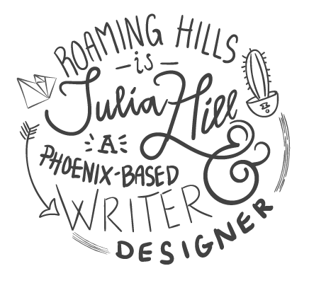 Roaming Hills is Julia Hill a Phoenix-based writer and designer