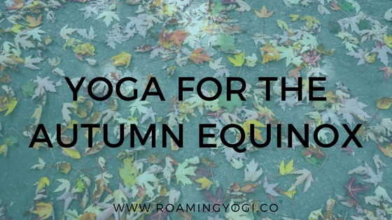 The Autumn Equinox: A Guide & Yoga Practice