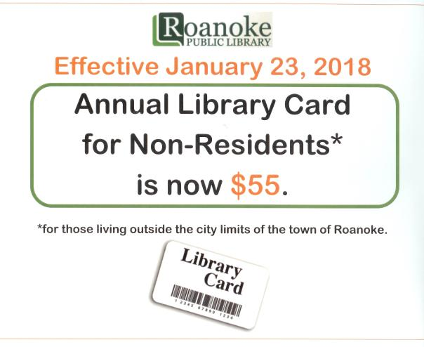Effective January 23,2018 Annual Library Card for Non-residents* is now $55. *for those living outside the city limits of the town of Roanoke.