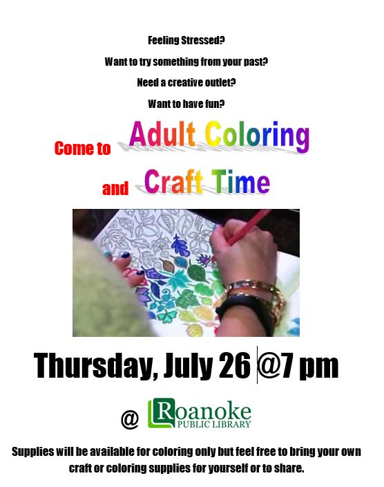 ome to Adult Coloring and Craft Time at the Roanoke Public Library on July 27 at 7 pm. Coloring supplies will be supplied but feel free to bring your own to use or share or bring another craft for a fun and enjoyable night.