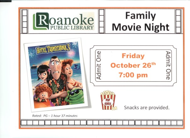 Roanoke Public Library Family Movie Night featuring Hotel Transylvania 3 on Friday October 26th 7:00 pm Snacks are provided. Rated PG -1 hour 37 minutes