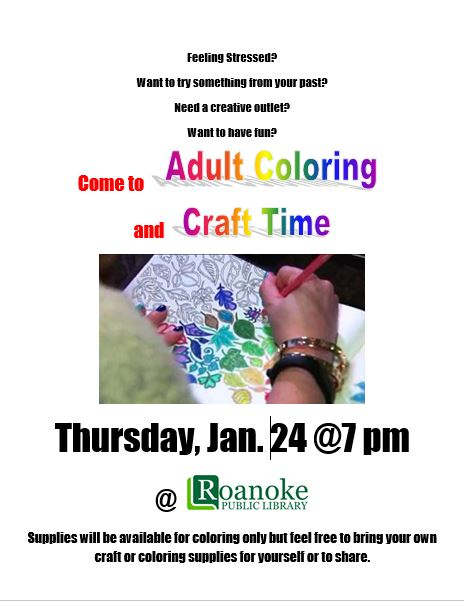Come to Adult coloring and craft time on Thursday, Jan. 24 @ 7 pm at Roanoke Public Library. Supplies will be available for coloring only but feel free to bring your own craft or coloring supplies for yourself or to share.