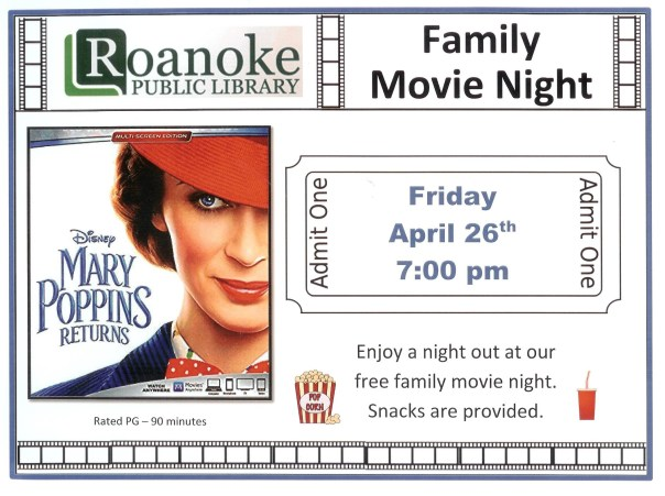 "Roanoke Public Library Family Movie Night featuring ""Mary Poppins Returns"" on Friday, April 26th at 7 pm. Enjoy a night out at our free family movie night. Snacks are provided. Rated PG-90 minutes."