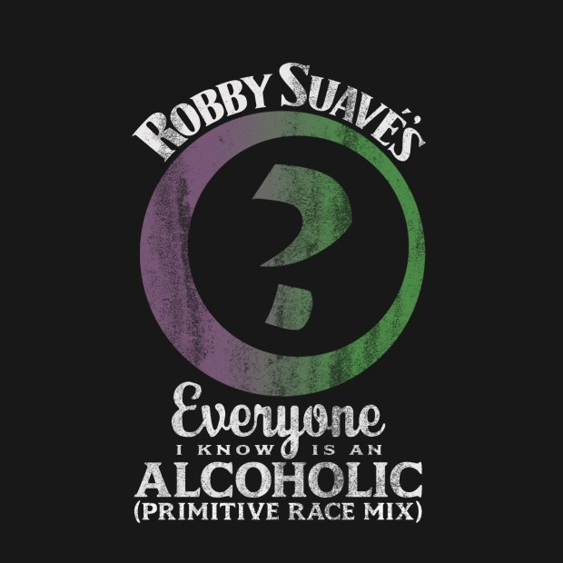 Everyone I Know Is an Alcoholic (Primitive Race Mix)