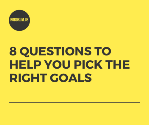 8 questions to help you pick the right goals