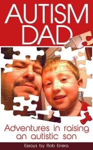 Autism Dad: Adventures in Raising An Autistic Son
