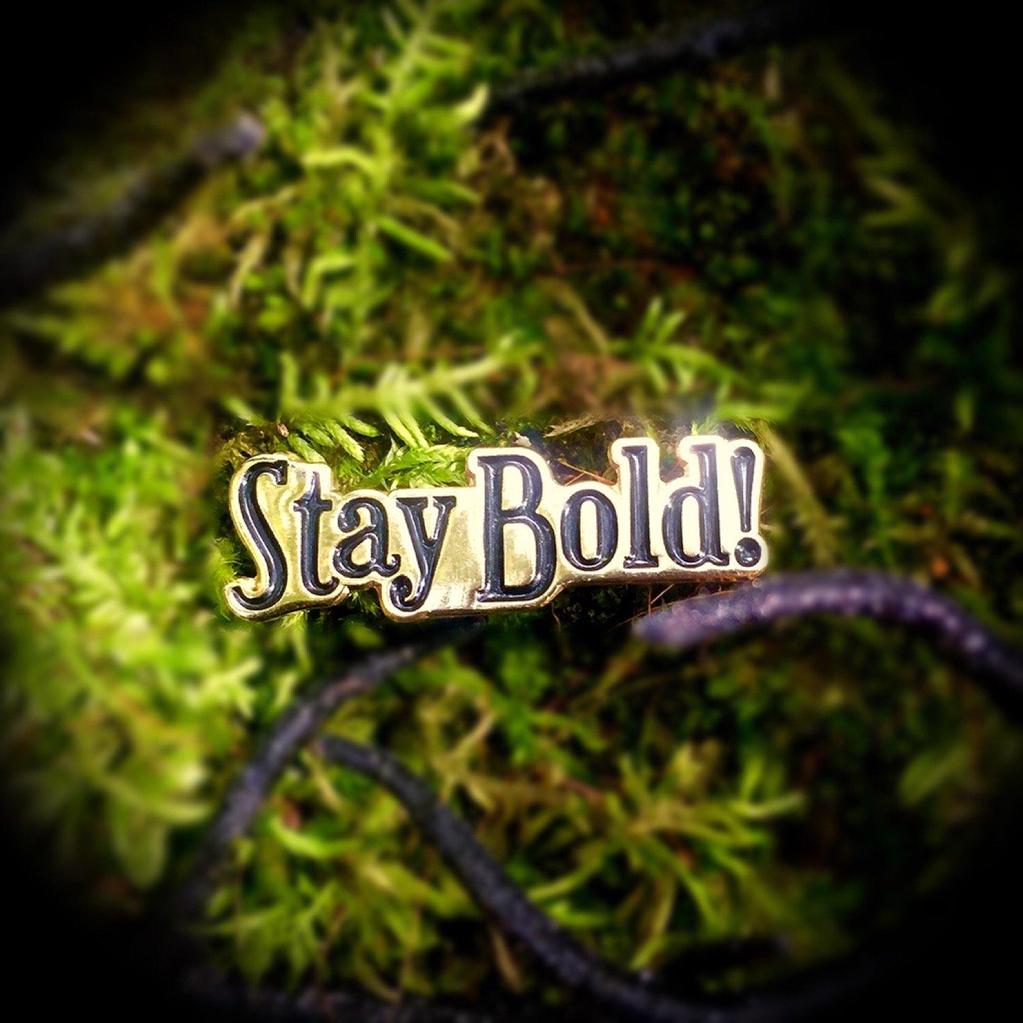 Gold Enamel Pin - Stay Bold!