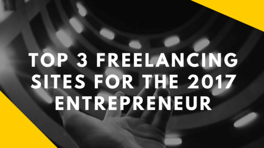 Top 3 Freelancing Sites for the 2017 Entrepreneur