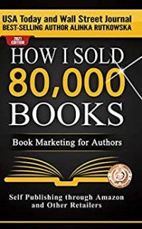 How I Sold 80,000 Books by Alinka Rutkowska