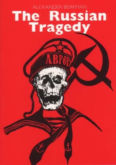 The Russian Tragedy: Alexander Berkman on the Russian Revolution (2/6)