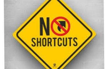 Feb 19 – No Shortcuts