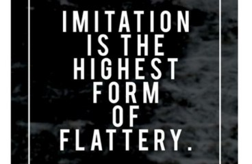Feb 28 – Imitation is the Best Form of Flattery
