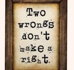 Feb 5 – Two Wrongs Don't Make A Right