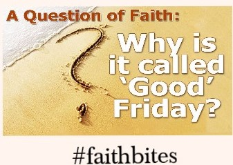 """Apr 10 – Why Is It Called """"Good"""" Friday?"""
