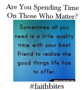 Read more about the article July 21 – Do You Make Time For Those Who Matter?