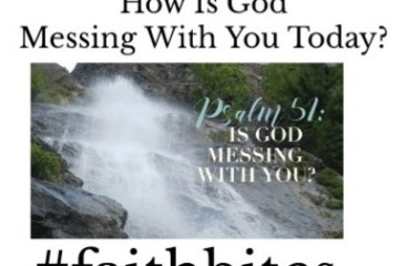 Oct 7 – How Is God Messing With You Today?