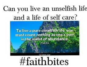 How Do You Live Unselfishly and Take Care Of Yourself?
