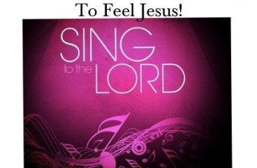 February 24 – Sing It, Feel It