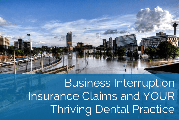 Business Interruption Insurance Claims and YOUR Thriving Dental Practice