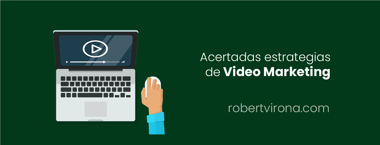 Acertadas estrategias de video marketing